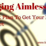 Blogging Aimlessly – A 7 Point Plan To Get Your Blog On Target